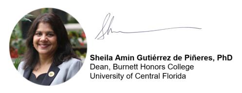 Sheila Amin Gutiérrez de Piñeres, PhD Dean, Burnett Honors College University of Central Florida